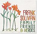 After a year of tours, awards, and acclaim for Frank Solivan & Dirty Kitchen, bandleader Frank Solivan keeps the pace with a new solo release, Family, Friends & Heroes, available March 4 on Compass Records.